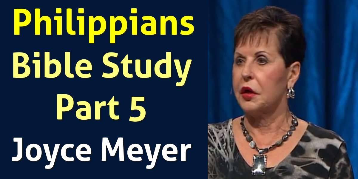 Philippians Bible Study - Part 5 - Joyce Meyer (August-13-2019)