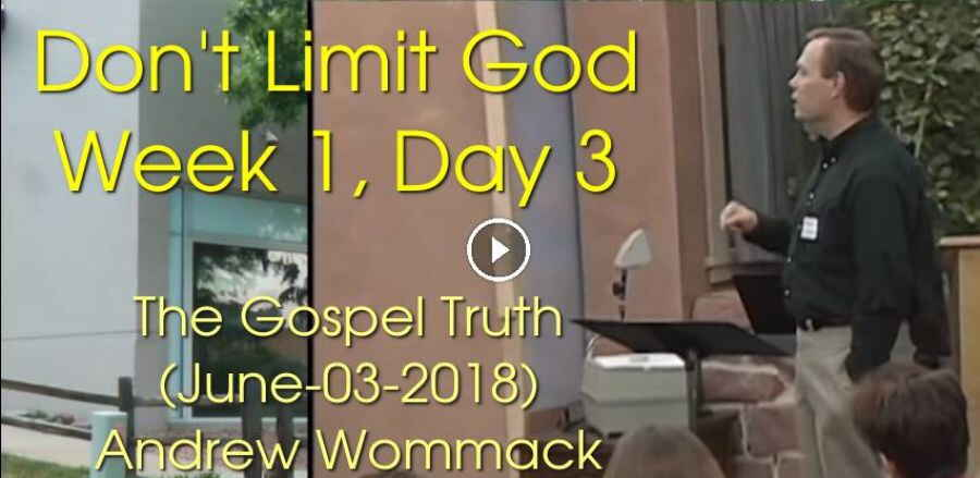 Don't Limit God - Week 1, Day 3 - The Gospel Truth (June-03-2018) Andrew Wommack