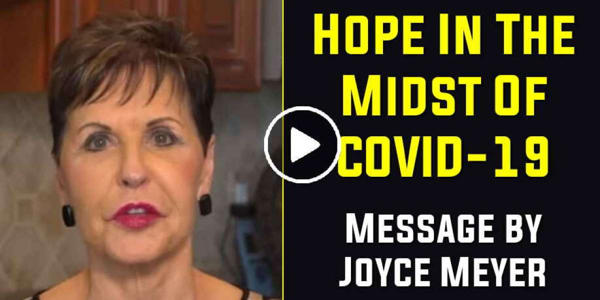 Hope In The Midst Of COVID-19 - Joyce Meyer (May-07-2020)