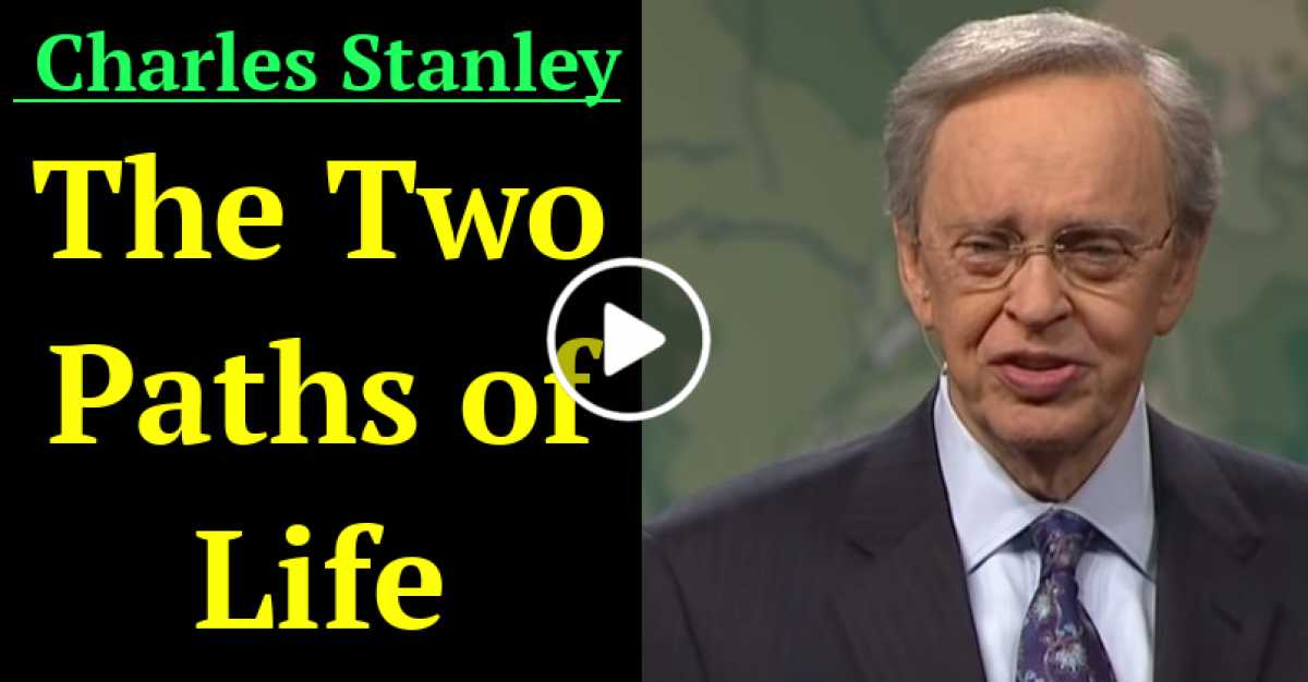 The Two Paths of Life – Dr. Charles Stanley (July-26-2020)