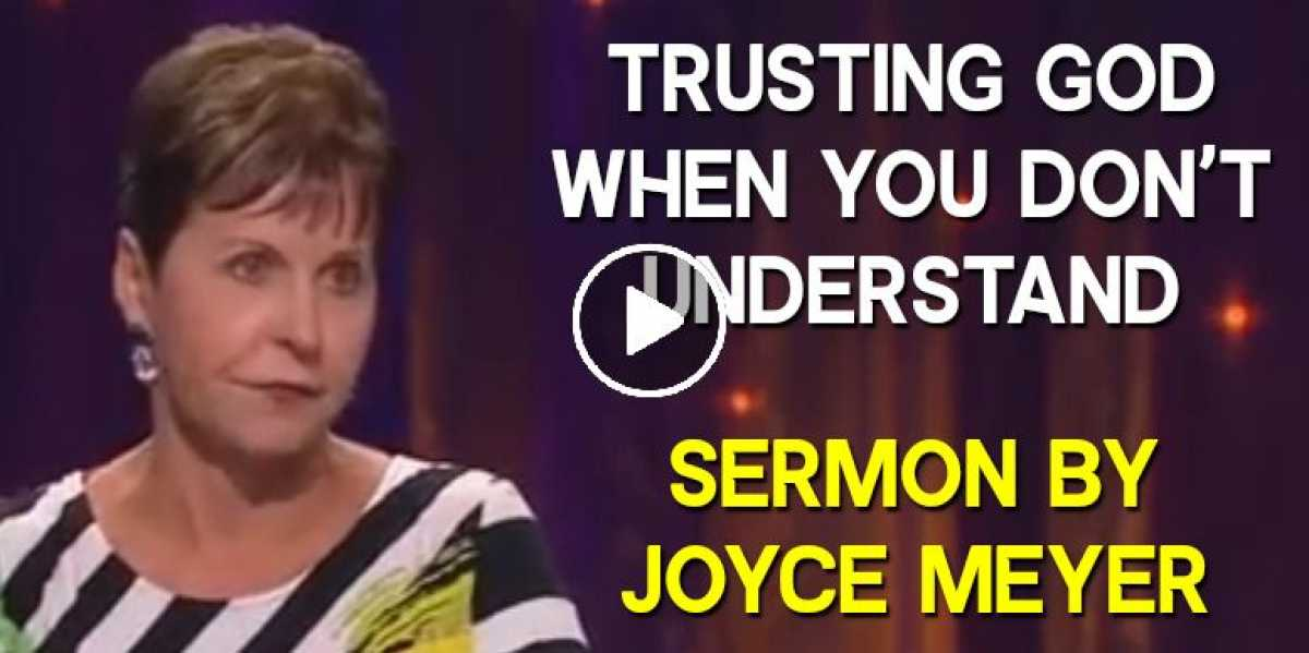 Trusting God When You Don't Understand  - Enjoying Everyday Life - Joyce Meyer Ministries