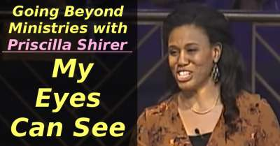 Going Beyond Ministries with Priscilla Shirer - My Eyes Can See (March-27-2020)