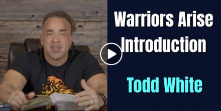 Todd White - Warriors Arise Introduction (February-23-2021)