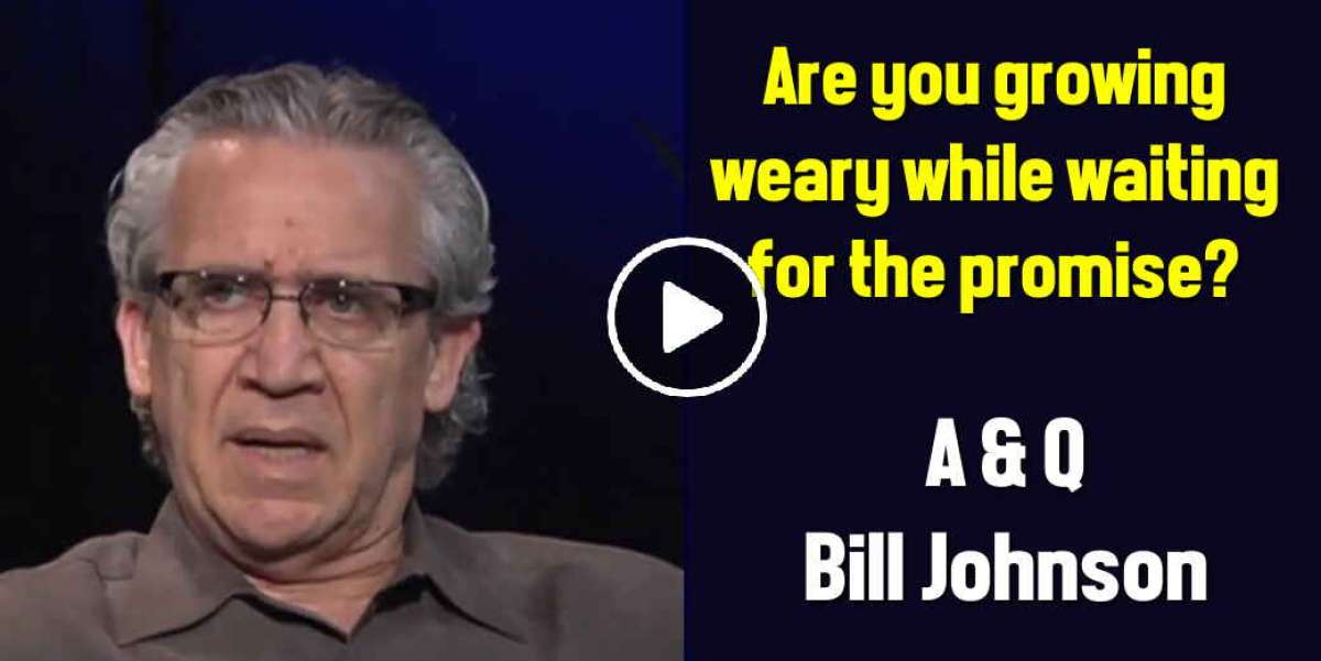 Are you growing weary while waiting for the promise? - Bill Johnson (April-27-2020)