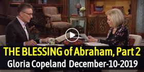 THE BLESSING of Abraham, Part 2 - Gloria Copeland (December-10-2019)
