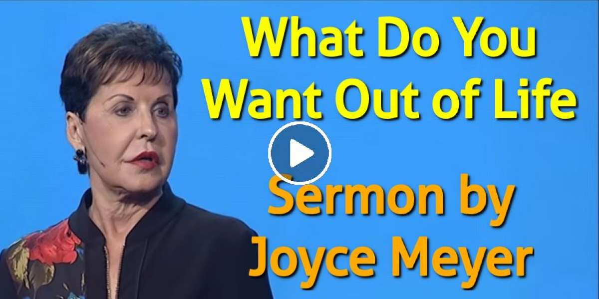 What Do You Want Out of Life - Joyce Meyer