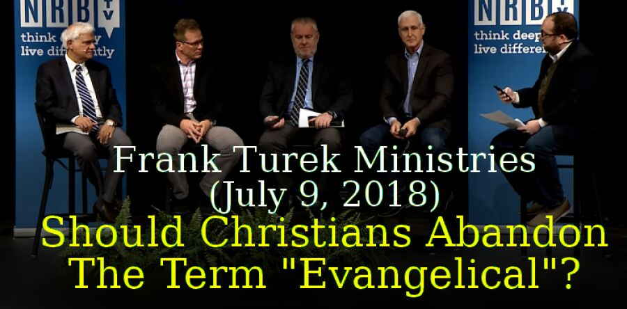"Frank Turek Ministries (July 9, 2018) - Should Christians Abandon The Term ""Evangelical""?"