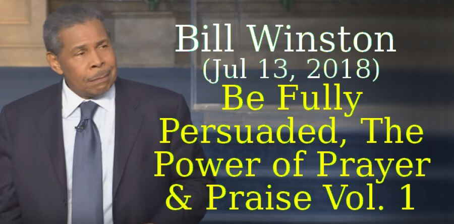 Bill Winston Ministries (Jul 13, 2018) - Be Fully Persuaded, The Power of Prayer & Praise Vol. 1