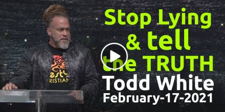 Stop Lying & tell the TRUTH - Todd White (February-17-2021)