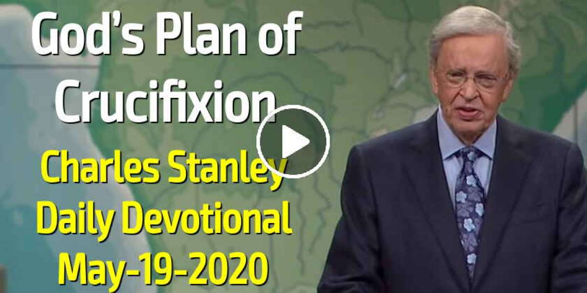 God's Plan of Crucifixion - Charles Stanley Daily Devotional (May-19-2020)