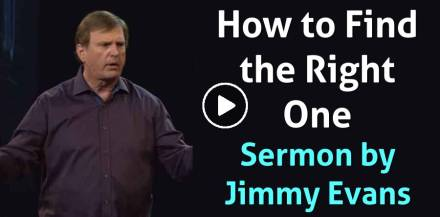 How to Find the Right One - Jimmy Evans (July-22-2018) Sunday Message