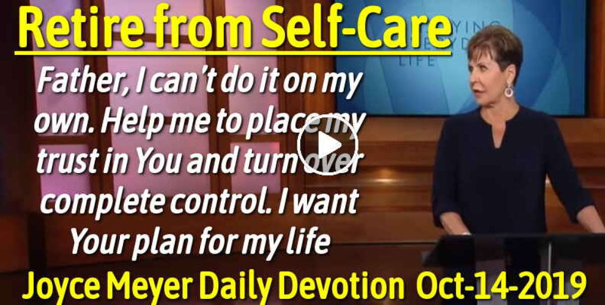 Retire from Self-Care - Joyce Meyer Daily Devotion (October-12-2018)