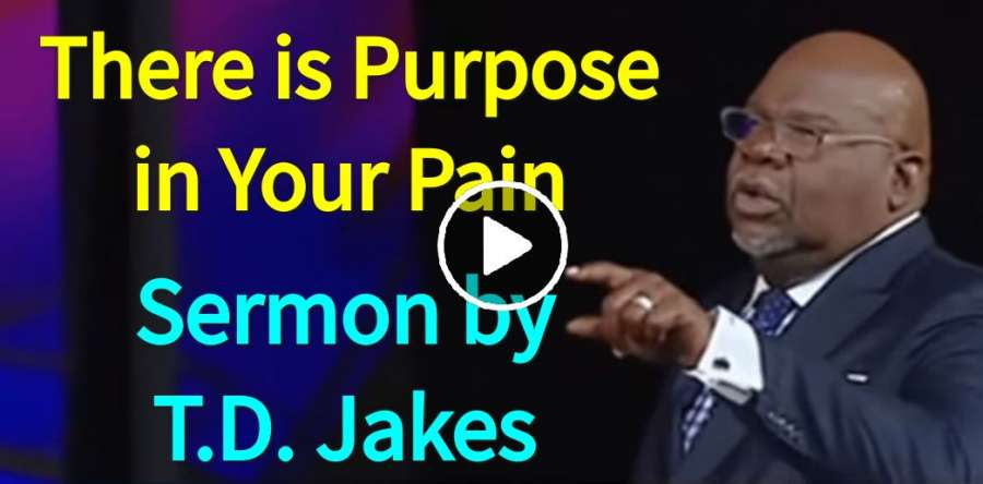 There is Purpose in Your Pain - T D  Jakes (July-28-2019)