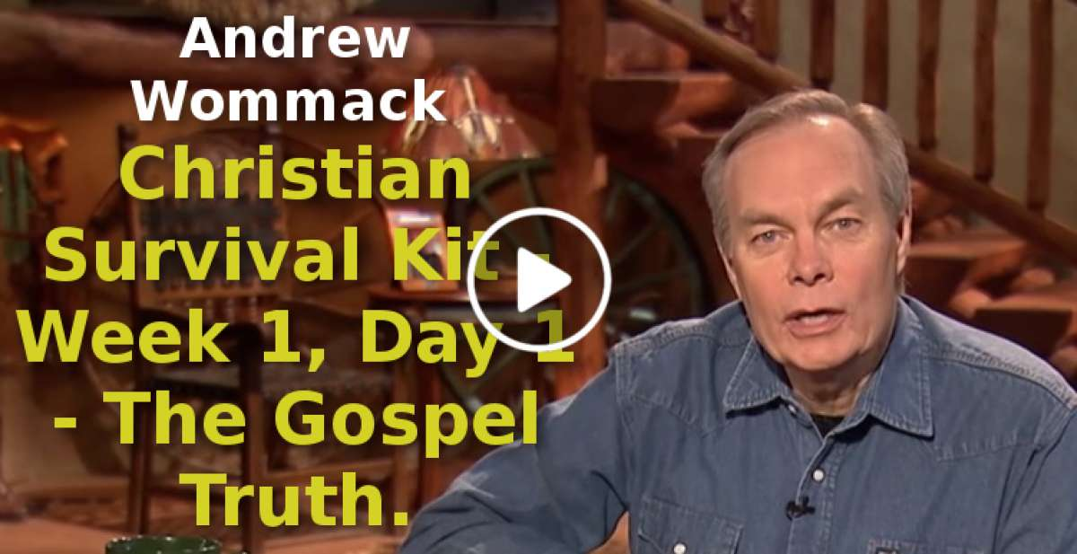 Andrew Wommack-Christian Survival Kit - Week 1, Day 1 - The Gospel Truth (August-11-2019)