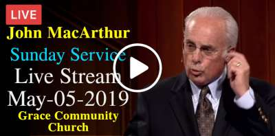 John MacArthur Sunday Service Live Stream May-05-2019 in Grace Community Church