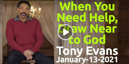 When You Need Help, Draw Near to God - Tony Evans (January-13-2021)