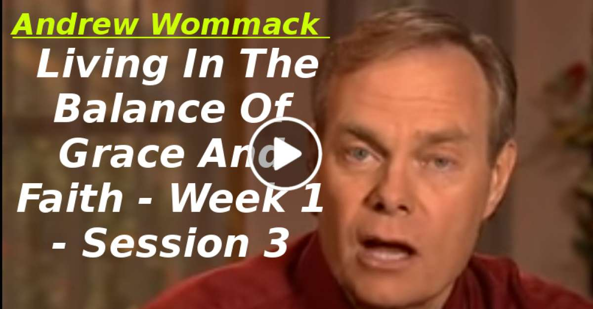 Andrew Wommack: Living In The Balance Of Grace And Faith - Week 1 - Session 3 (December-25-2019)