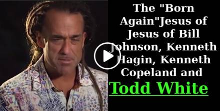 "The ""Born Again"" Jesus of Bill Johnson, Kenneth Hagin, Kenneth Copeland and Todd White (Februaru-11-2021)"