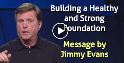 Building a Healthy and Strong Foundation - Jimmy Evans (June-13-2020)