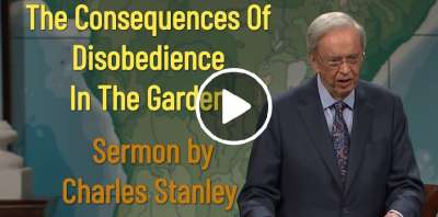 The Consequences Of Disobedience In The Garden – Dr. Charles Stanley