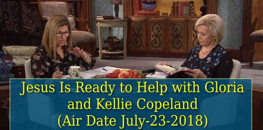 Jesus Is Ready to Help with Gloria and Kellie Copeland (Air Date July-23-2018)
