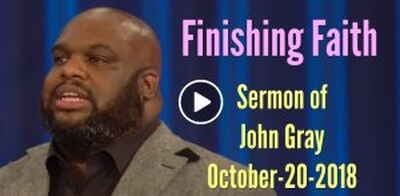 Pastor John Gray - Finishing Faith (October-20-2018)