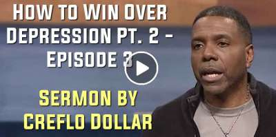 How to Win Over Depression Pt. 2 - Episode 3 - Creflo Dollar (May-06-2020)