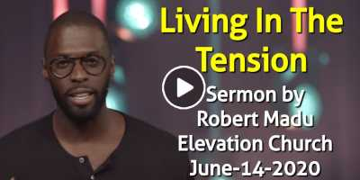 Living In The Tension | Pastor Robert Madu | Elevation Church June-14-2020
