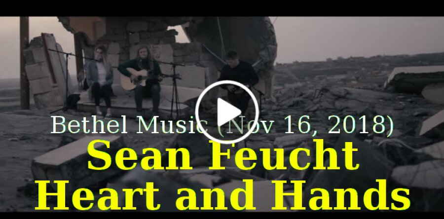 Bethel Music (November 16, 2018) - Sean Feucht - Heart and Hands (Music Video) | Live from Iraq