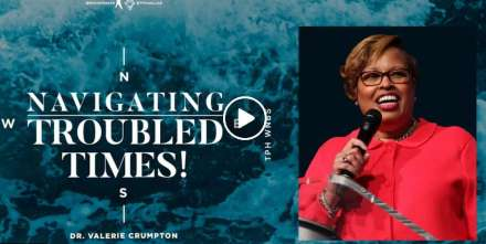 Navigating Troubled Times! - Dr. Valerie Crumpton - TD Jakes Ministries (Decembe-31-2020)