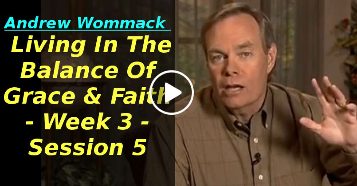 Andrew Wommack: Living In The Balance Of Grace & Faith - Week 3 - Session 5 (February-27-2020)