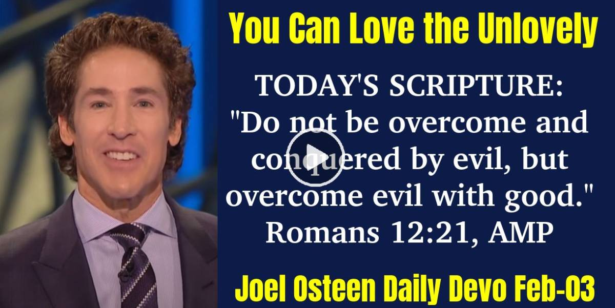 You Can Love the Unlovely - Joel Osteen Daily Devotion (February-03-2019)