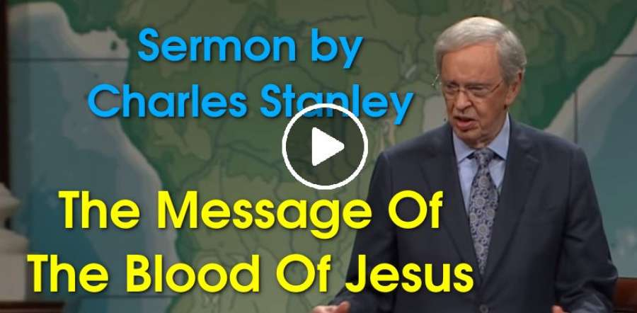 Charles Stanley (July-08-2019) The Message Of The Blood Of Jesus
