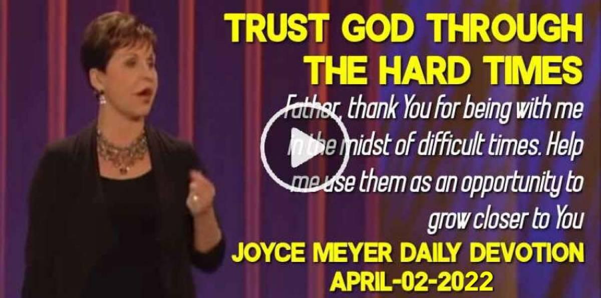 9124465a6 Trust God Through the Hard Times - Joyce Meyer Daily Devotion  (April-02-2019)
