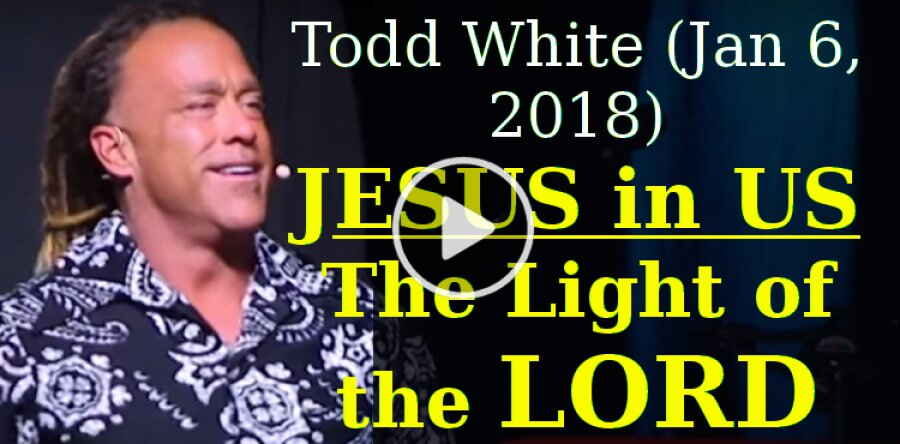 Todd White, sunday sermon (January 6, 2018) - Jesus in us (The Light of the Lord)