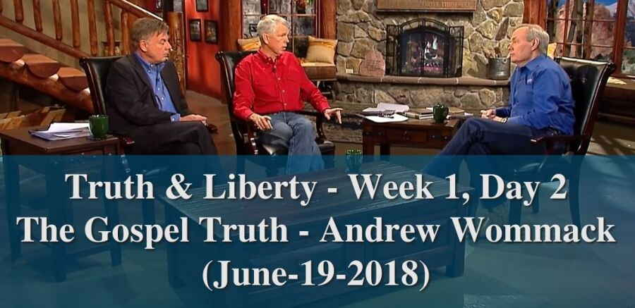Truth & Liberty - Week 1, Day 2 - The Gospel Truth - Andrew Wommack (June-19-2018)