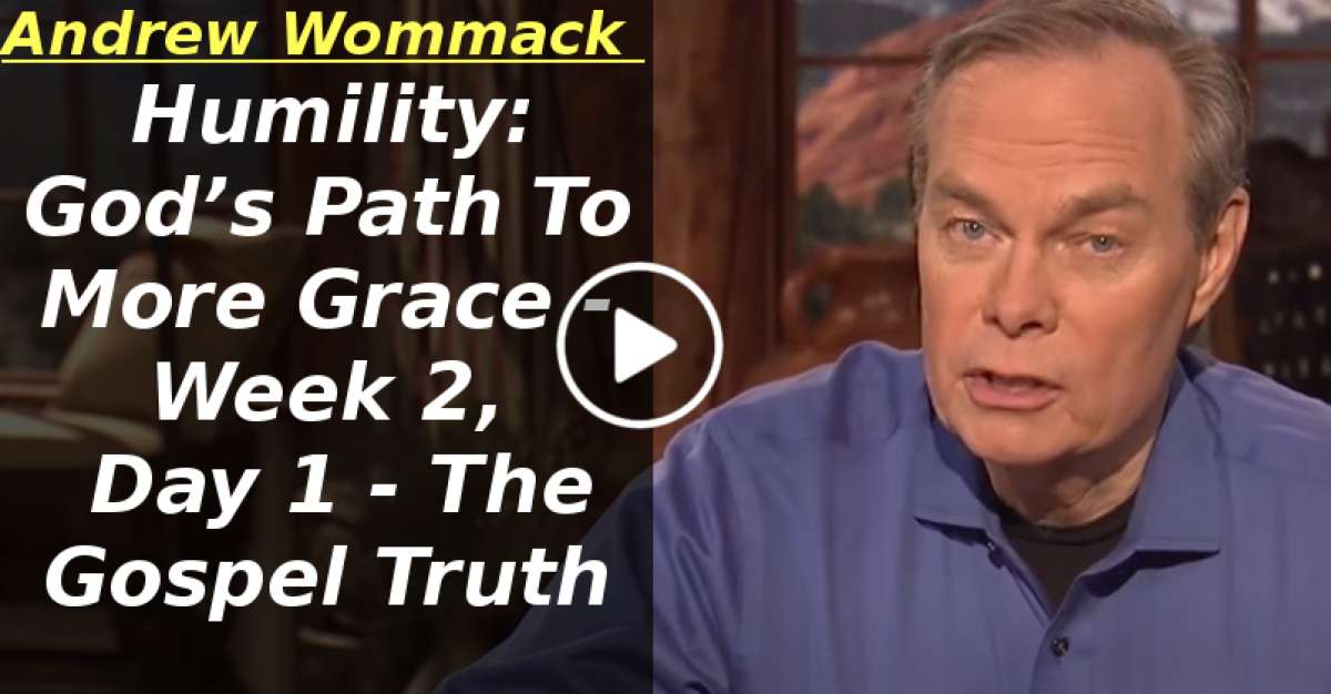 Humility: God's Path To More Grace - Week 2, Day 1 - The Gospel Truth (April-15-2020)
