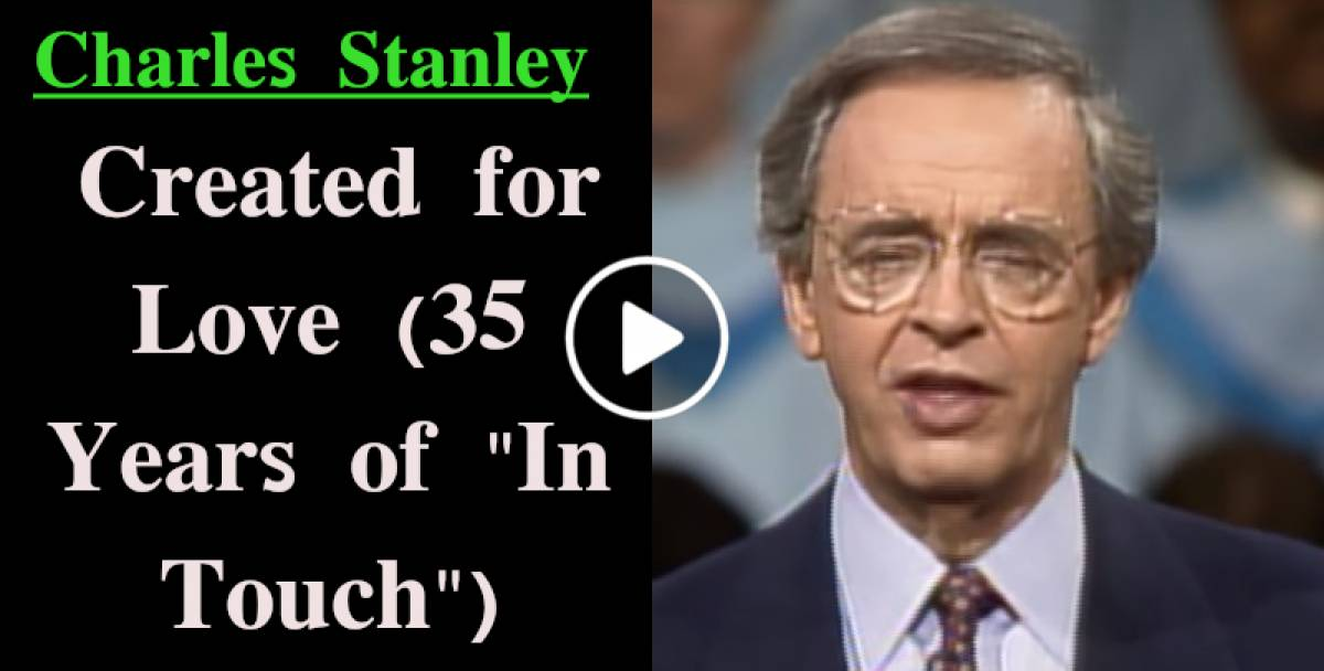 "Charles Stanley-Created for Love (35 Years of ""In Touch"") (November-15-2019)"
