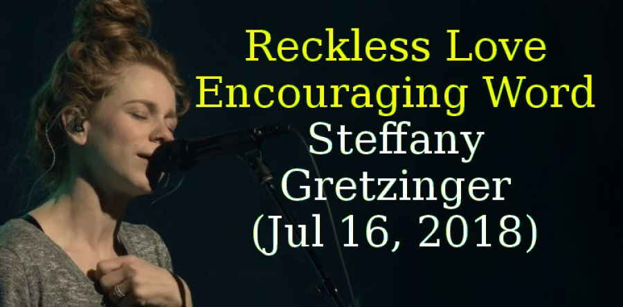 Reckless Love + Encouraging Word - Steffany Gretzinger (Jul 16, 2018)