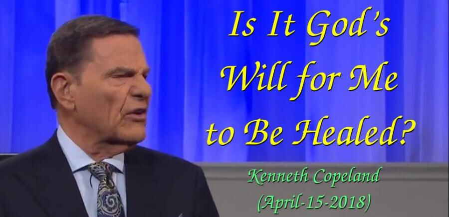 Is It God's Will for Me to Be Healed? - Kenneth Copeland (April-15-2018)