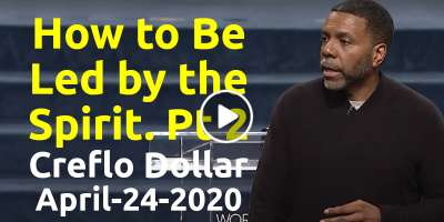How to Be Led by the Spirit. Pt 2 - Creflo Dollar (April-24-2020)