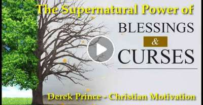 The Supernatural Power of Blessings and Curses - Derek Prince - Christian Motivation