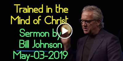 Trained in the Mind of Christ - Bill Johnson (May-03-2019)