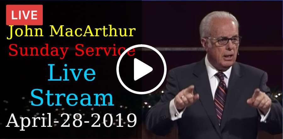 John MacArthur Sunday Service Live Stream April-28-2019 in Grace Community  Church