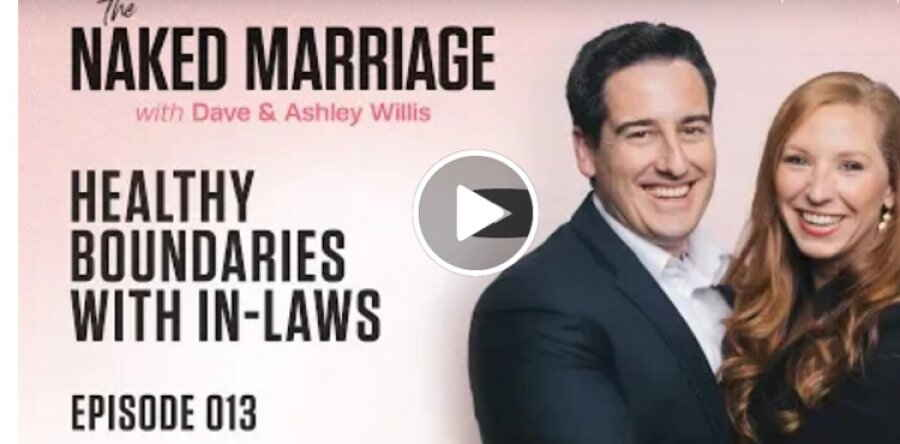 Dave and Ashley Willis (December 24, 2018) - Healthy Boundaries with In-Laws | The Naked Marriage Podcast
