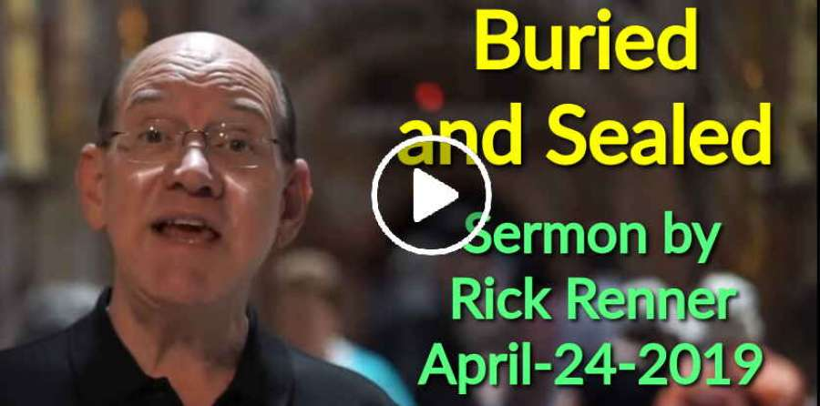 Rick Renner — Buried and Sealed (April-24-2019)