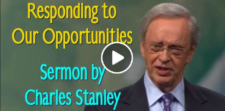 Responding to Our Opportunities – Dr. Charles Stanley (April-25-2019)