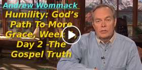 Andrew Wommack-Humility: God's Path To More Grace, Week 1, Day 2 -The Gospel Truth (November-21-2019)