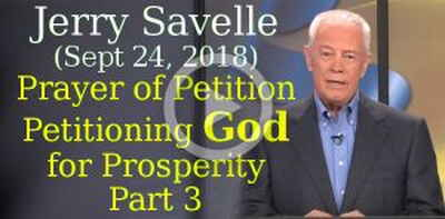 Jerry Savelle (Sept 24, 2018) - Prayer of Petition, Petitioning God for Prosperity Part 3