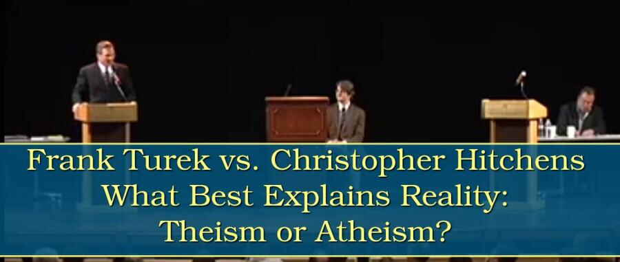 Frank Turek vs. Christopher Hitchens - What Best Explains Reality: Theism or Atheism?